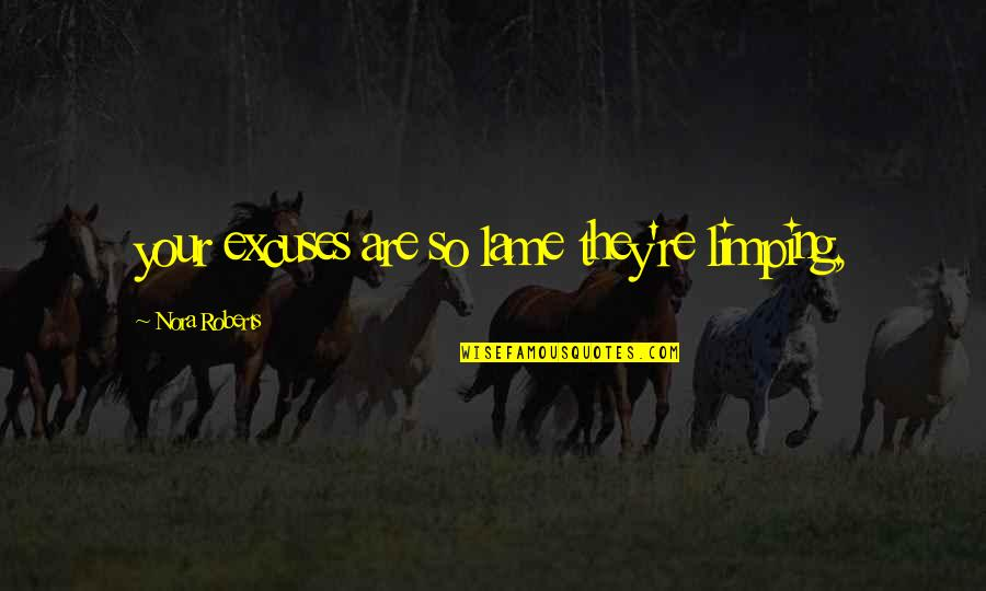 Your So Lame Quotes By Nora Roberts: your excuses are so lame they're limping,