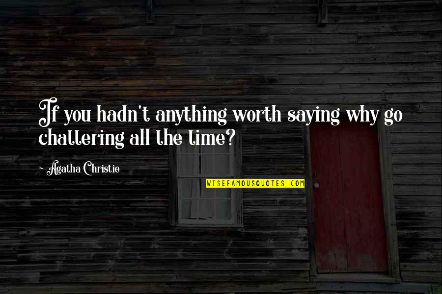 Your So Not Worth It Quotes By Agatha Christie: If you hadn't anything worth saying why go