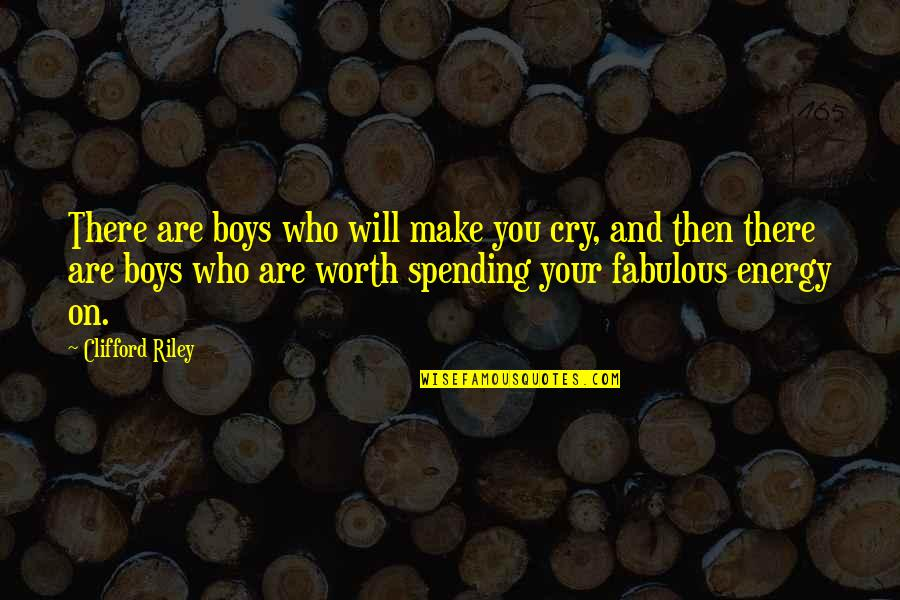 Your So Not Worth It Quotes By Clifford Riley: There are boys who will make you cry,