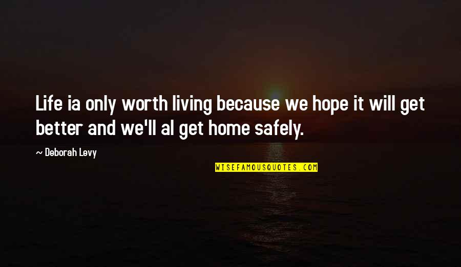 Your So Not Worth It Quotes By Deborah Levy: Life ia only worth living because we hope