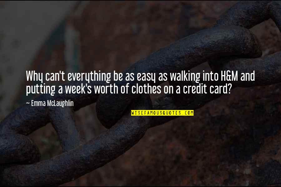 Your So Not Worth It Quotes By Emma McLaughlin: Why can't everything be as easy as walking