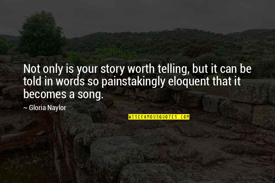 Your So Not Worth It Quotes By Gloria Naylor: Not only is your story worth telling, but