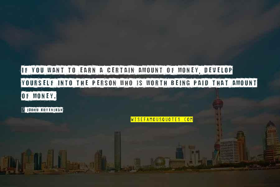 Your So Not Worth It Quotes By Idowu Koyenikan: If you want to earn a certain amount