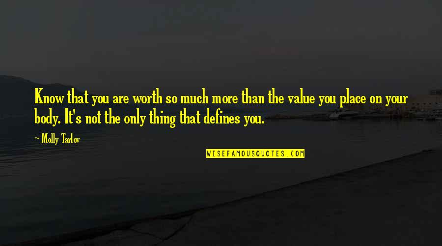 Your So Not Worth It Quotes By Molly Tarlov: Know that you are worth so much more
