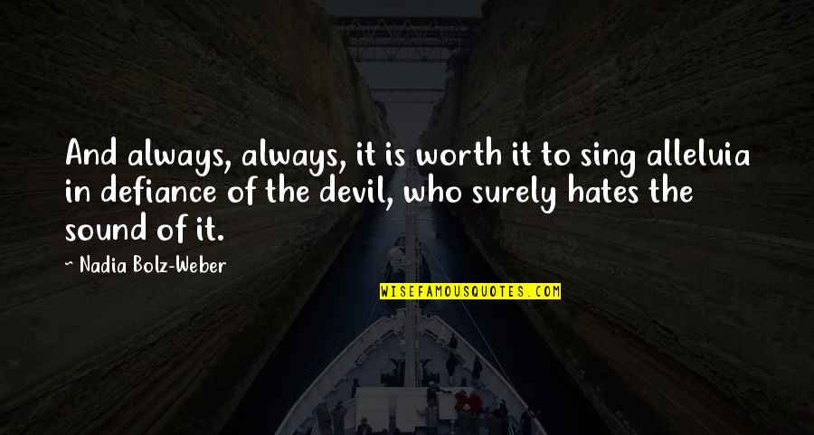 Your So Not Worth It Quotes By Nadia Bolz-Weber: And always, always, it is worth it to