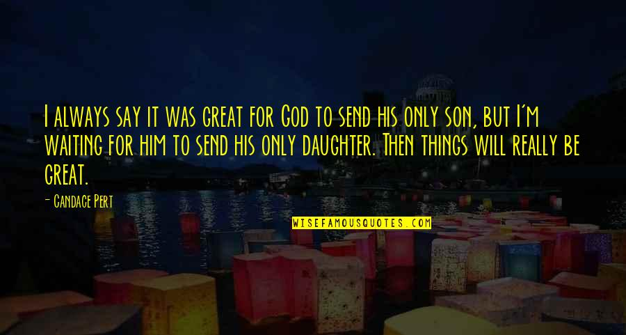 Your Son And Daughter Quotes By Candace Pert: I always say it was great for God