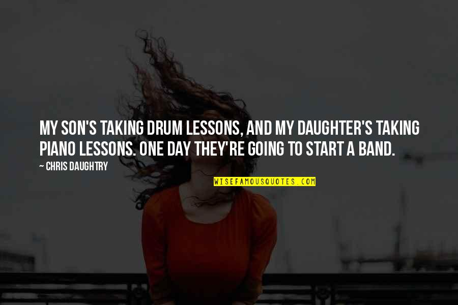Your Son And Daughter Quotes By Chris Daughtry: My son's taking drum lessons, and my daughter's