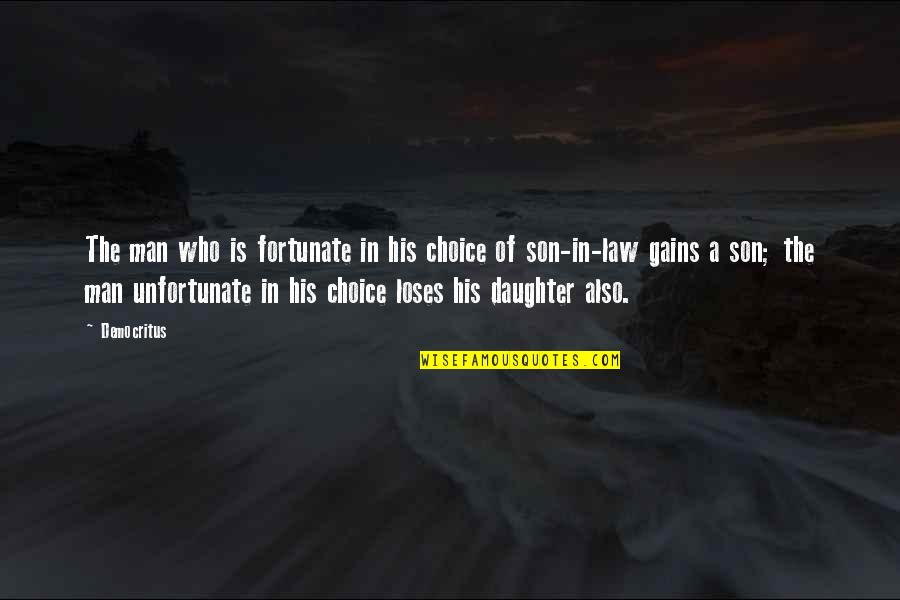 Your Son And Daughter Quotes By Democritus: The man who is fortunate in his choice
