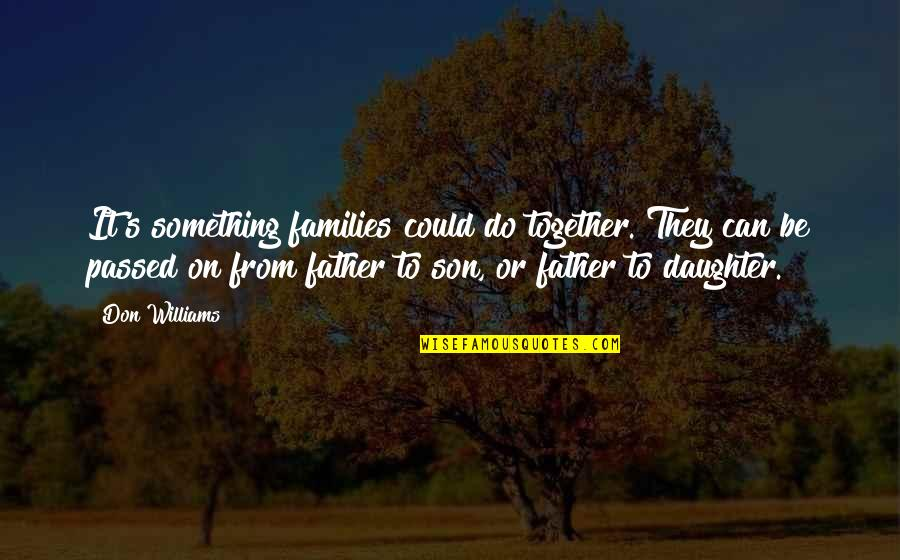 Your Son And Daughter Quotes By Don Williams: It's something families could do together. They can