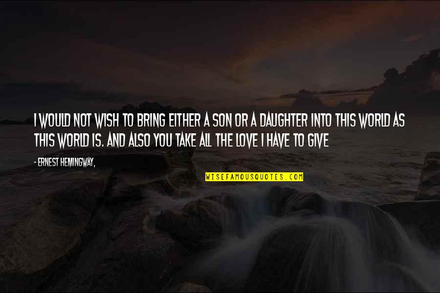 Your Son And Daughter Quotes By Ernest Hemingway,: I would not wish to bring either a