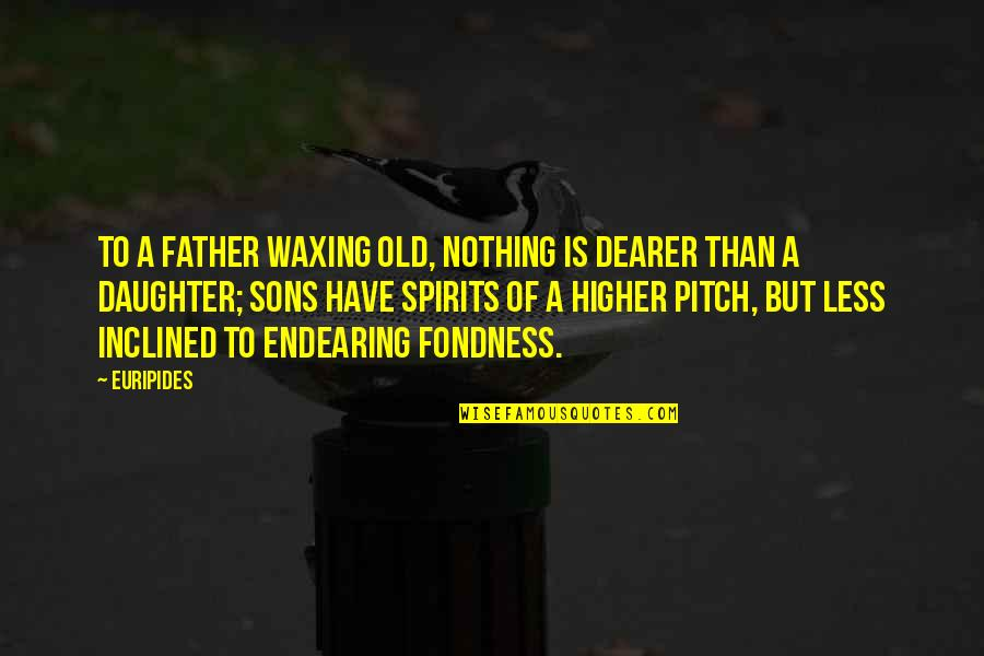 Your Son And Daughter Quotes By Euripides: To a father waxing old, nothing is dearer