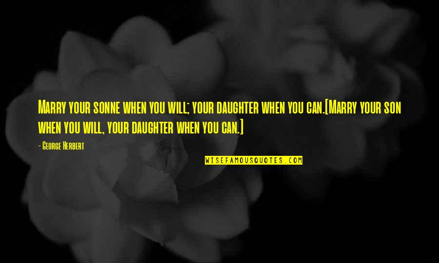Your Son And Daughter Quotes By George Herbert: Marry your sonne when you will; your daughter