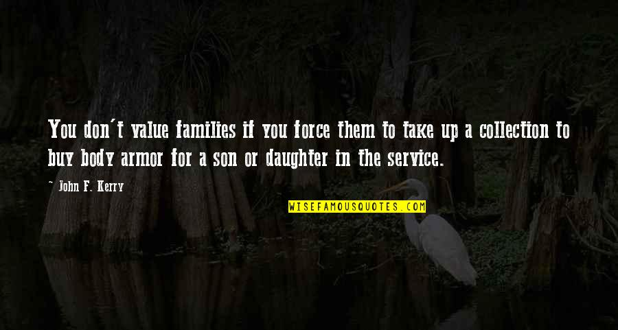 Your Son And Daughter Quotes By John F. Kerry: You don't value families if you force them