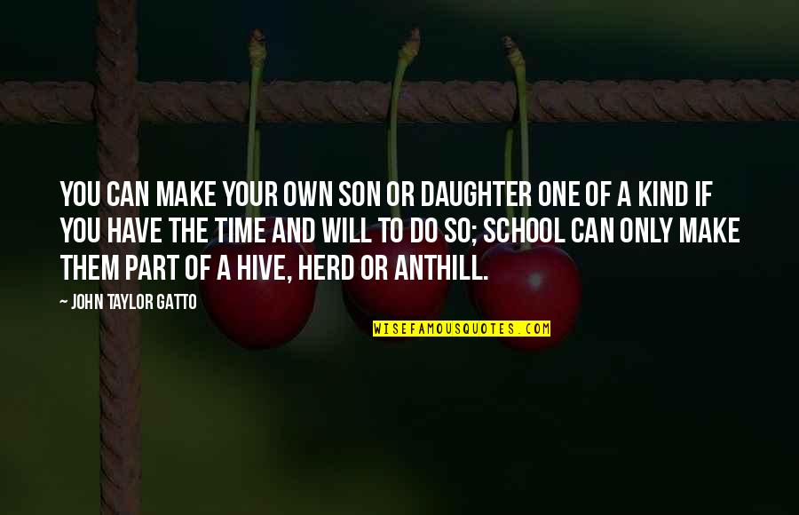 Your Son And Daughter Quotes By John Taylor Gatto: You can make your own son or daughter