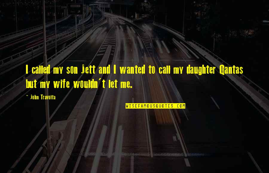 Your Son And Daughter Quotes By John Travolta: I called my son Jett and I wanted