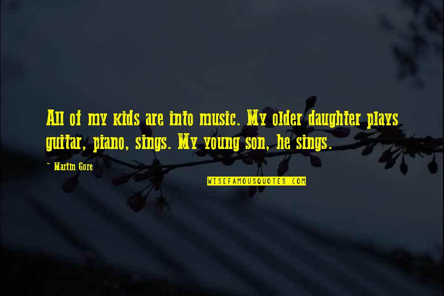 Your Son And Daughter Quotes By Martin Gore: All of my kids are into music. My