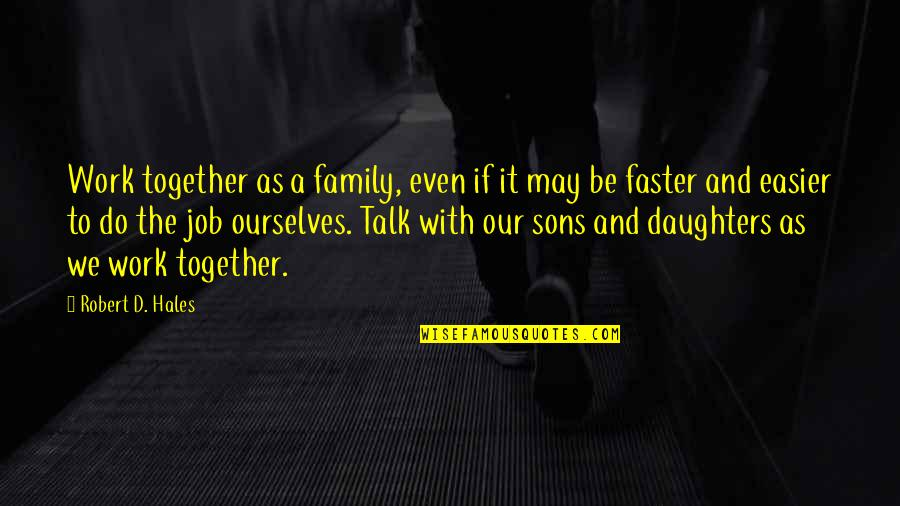 Your Son And Daughter Quotes By Robert D. Hales: Work together as a family, even if it