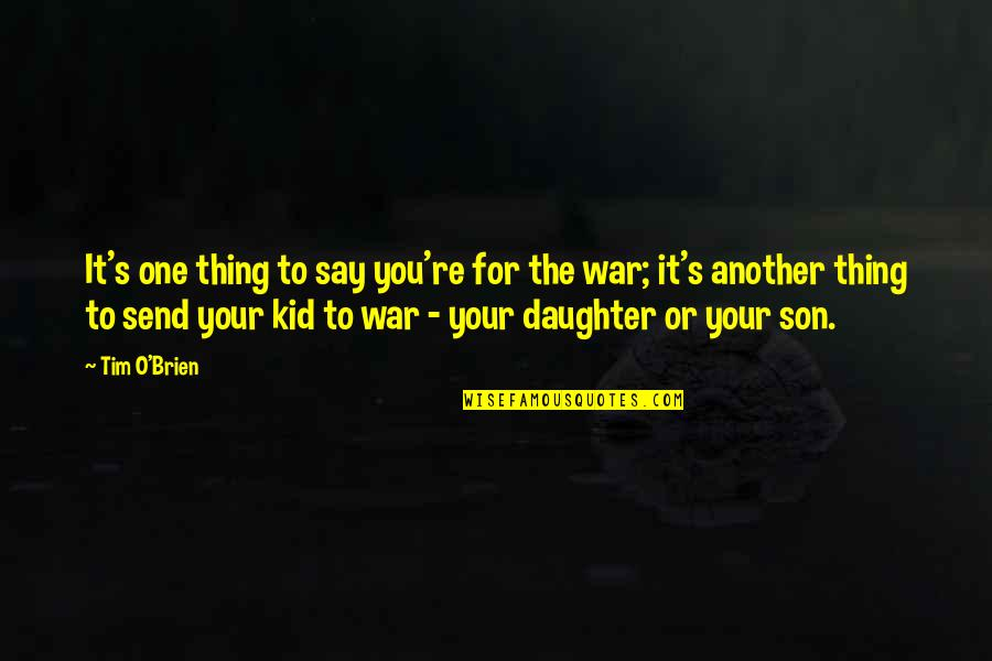 Your Son And Daughter Quotes By Tim O'Brien: It's one thing to say you're for the