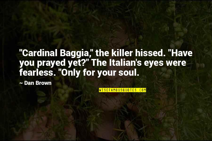 "Your Soul Quotes By Dan Brown: ""Cardinal Baggia,"" the killer hissed. ""Have you prayed"