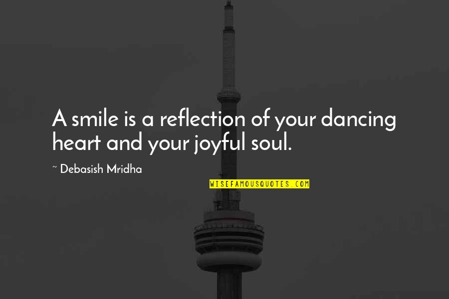 Your Soul Quotes By Debasish Mridha: A smile is a reflection of your dancing
