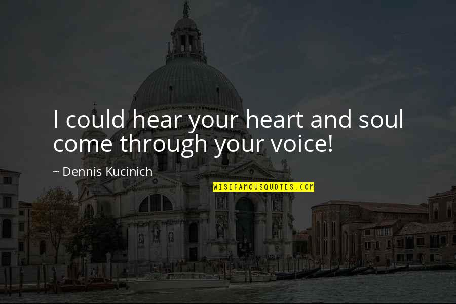 Your Soul Quotes By Dennis Kucinich: I could hear your heart and soul come