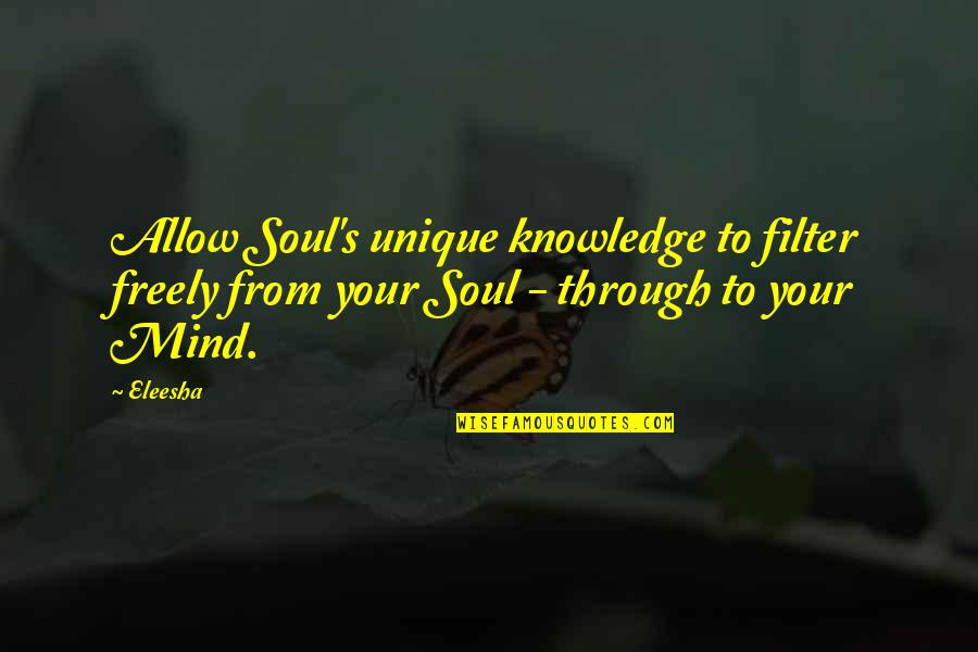 Your Soul Quotes By Eleesha: Allow Soul's unique knowledge to filter freely from