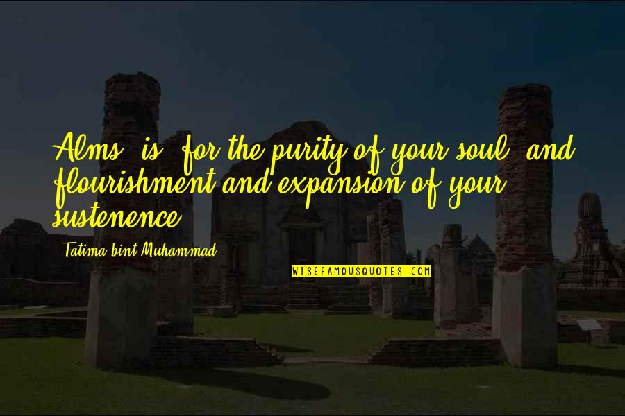 Your Soul Quotes By Fatima Bint Muhammad: Alms (is) for the purity of your soul,