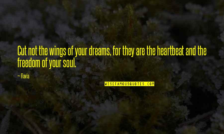 Your Soul Quotes By Flavia: Cut not the wings of your dreams, for