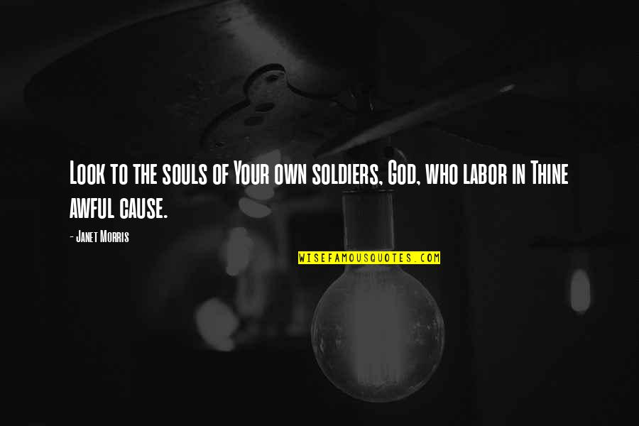Your Soul Quotes By Janet Morris: Look to the souls of Your own soldiers,
