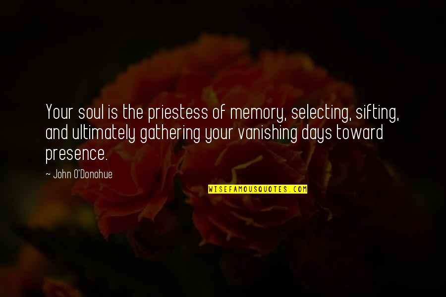 Your Soul Quotes By John O'Donohue: Your soul is the priestess of memory, selecting,