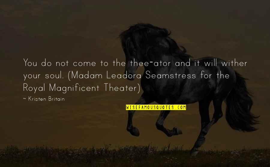 Your Soul Quotes By Kristen Britain: You do not come to the thee-ator and