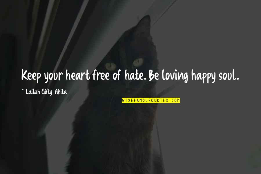 Your Soul Quotes By Lailah Gifty Akita: Keep your heart free of hate. Be loving