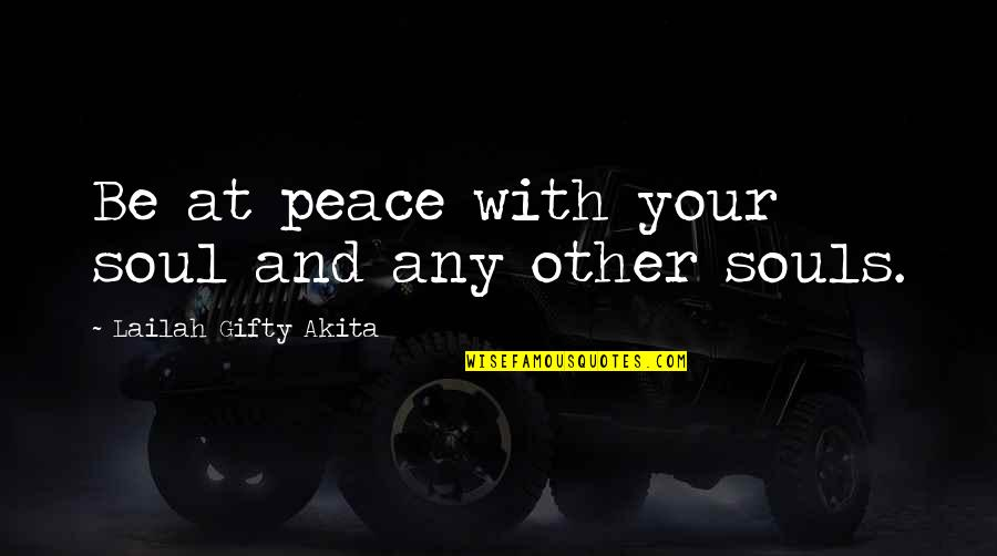 Your Soul Quotes By Lailah Gifty Akita: Be at peace with your soul and any