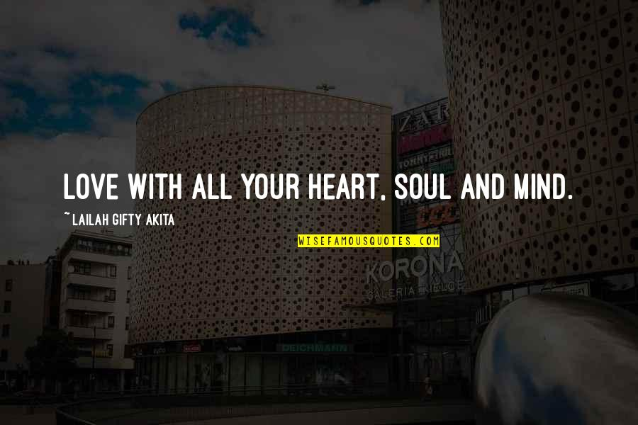 Your Soul Quotes By Lailah Gifty Akita: Love with all your heart, soul and mind.