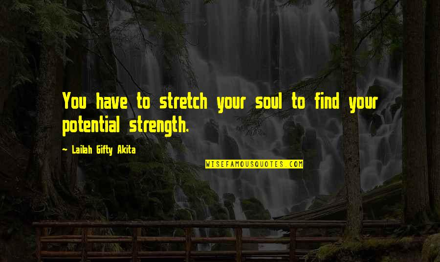 Your Soul Quotes By Lailah Gifty Akita: You have to stretch your soul to find