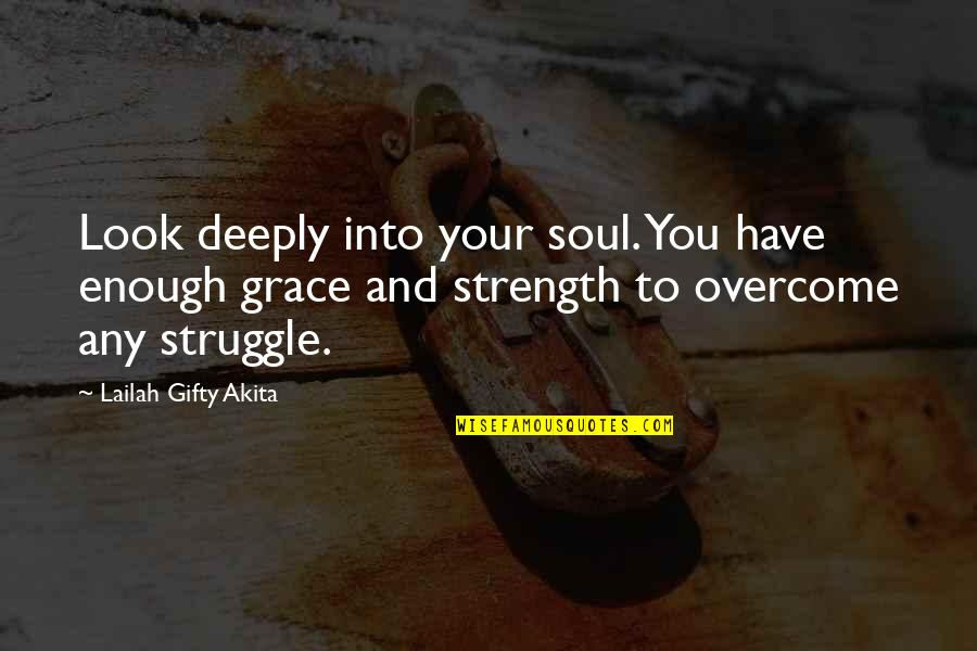 Your Soul Quotes By Lailah Gifty Akita: Look deeply into your soul. You have enough