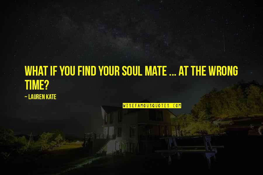 Your Soul Quotes By Lauren Kate: What if you find your soul mate ...