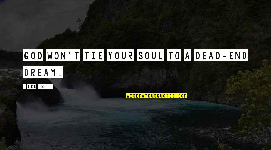 Your Soul Quotes By Lou Engle: God won't tie your soul to a dead-end