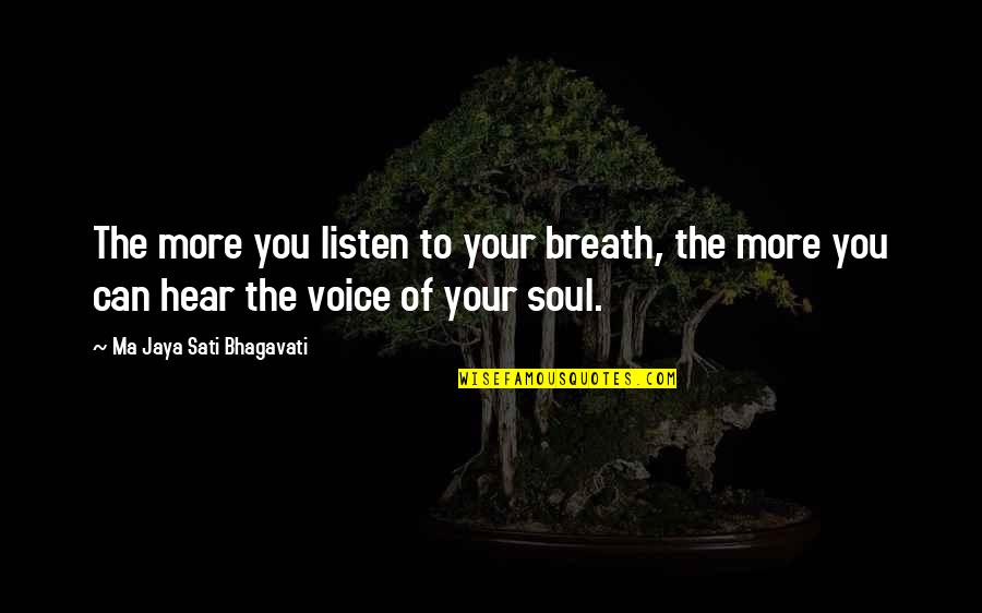 Your Soul Quotes By Ma Jaya Sati Bhagavati: The more you listen to your breath, the