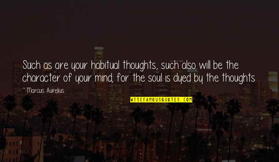 Your Soul Quotes By Marcus Aurelius: Such as are your habitual thoughts, such also