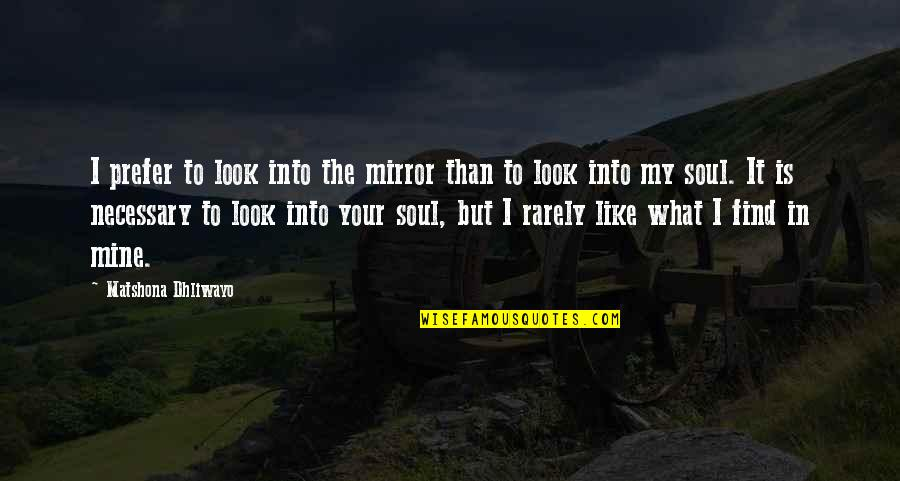 Your Soul Quotes By Matshona Dhliwayo: I prefer to look into the mirror than