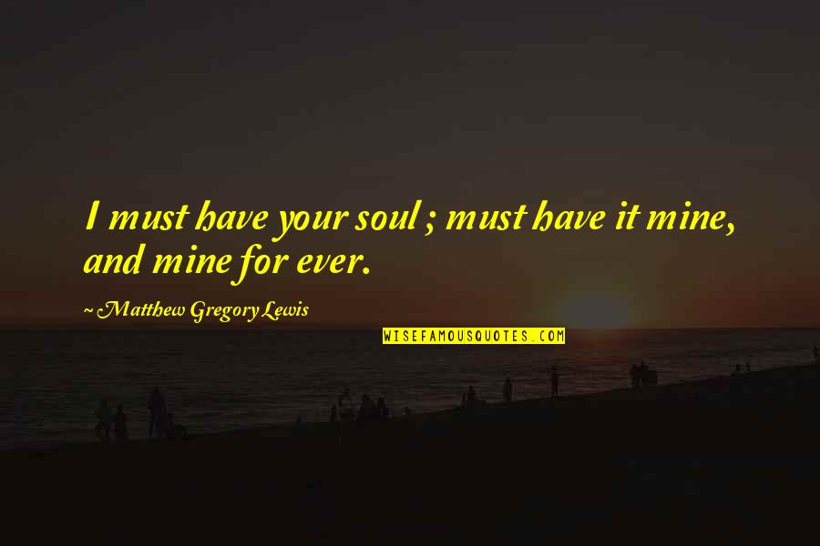 Your Soul Quotes By Matthew Gregory Lewis: I must have your soul ; must have