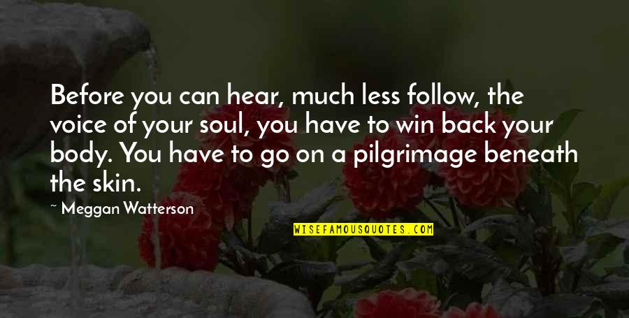 Your Soul Quotes By Meggan Watterson: Before you can hear, much less follow, the