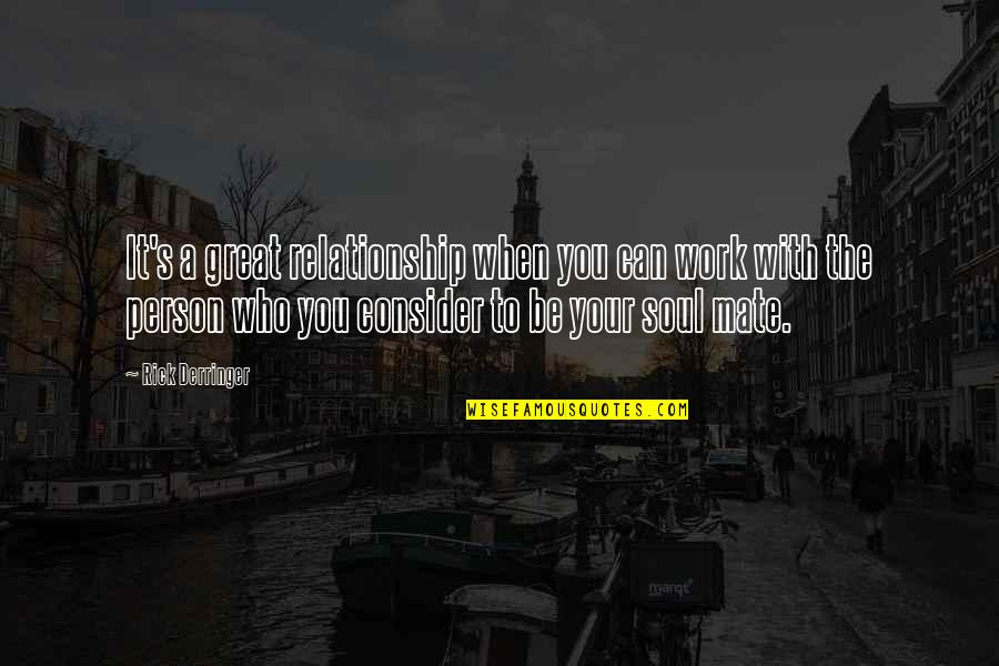 Your Soul Quotes By Rick Derringer: It's a great relationship when you can work