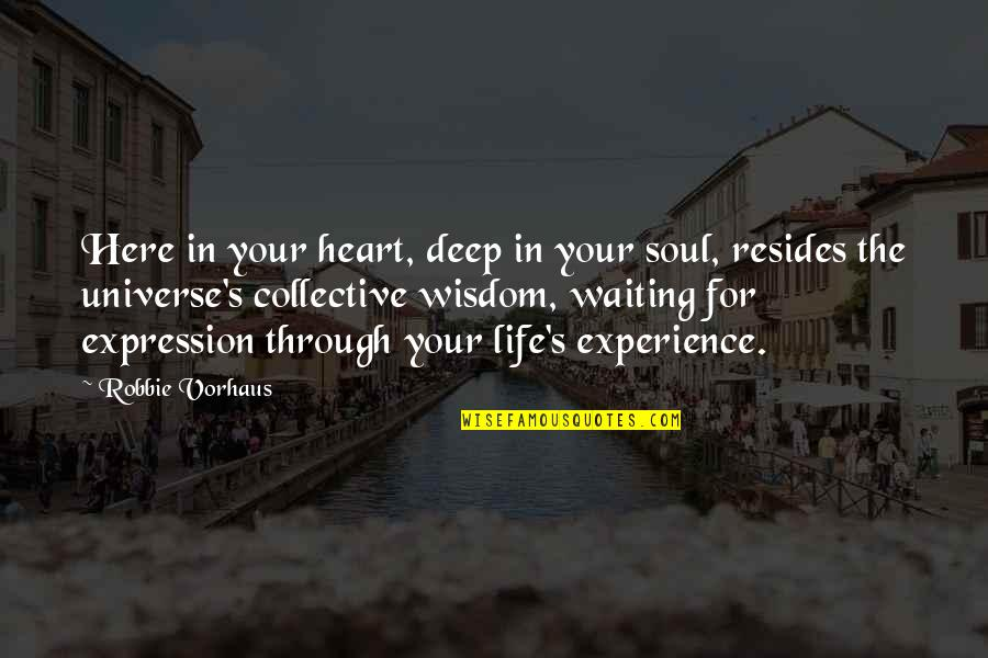 Your Soul Quotes By Robbie Vorhaus: Here in your heart, deep in your soul,