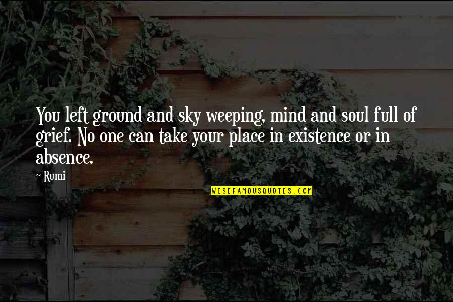 Your Soul Quotes By Rumi: You left ground and sky weeping, mind and