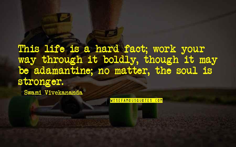 Your Soul Quotes By Swami Vivekananda: This life is a hard fact; work your