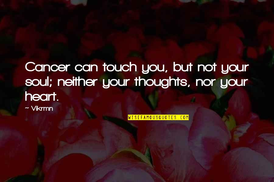 Your Soul Quotes By Vikrmn: Cancer can touch you, but not your soul;