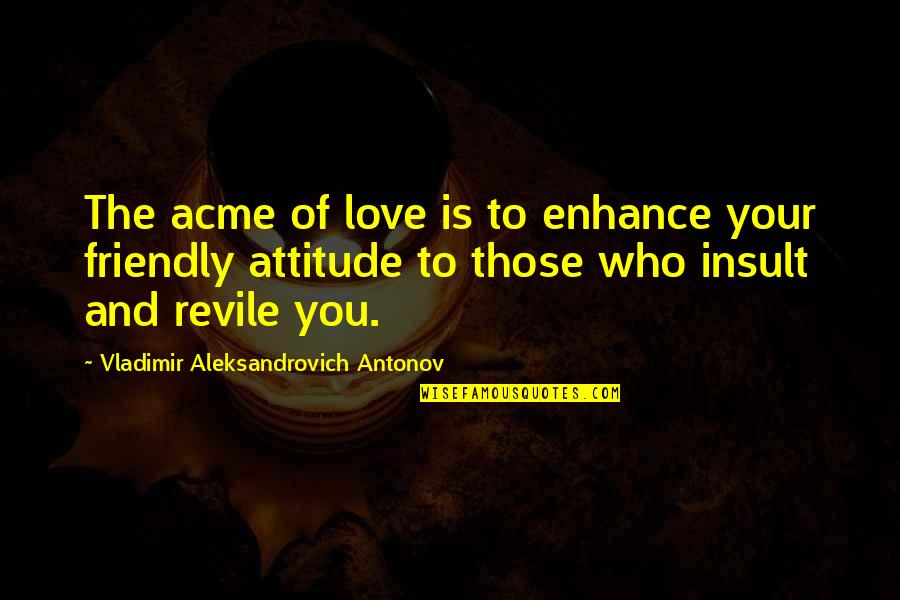 Your Soul Quotes By Vladimir Aleksandrovich Antonov: The acme of love is to enhance your