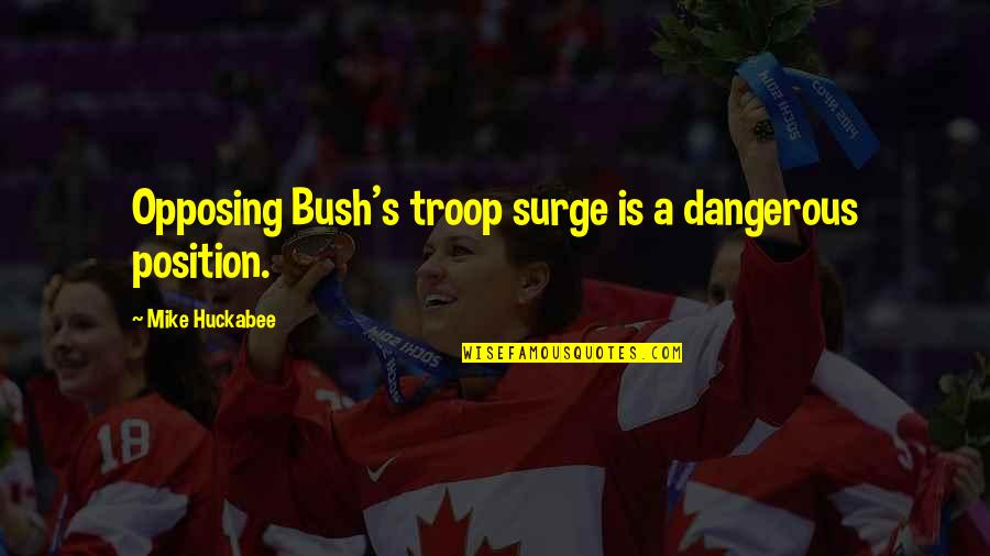 Your Special Someone Tagalog Quotes By Mike Huckabee: Opposing Bush's troop surge is a dangerous position.